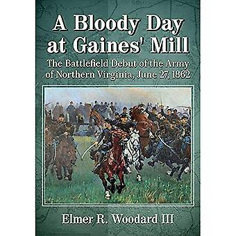 A Bloody Day at Gaines' Mill: The Battlefield Debut� of the Army of Northern Virginia, June 27, 1862