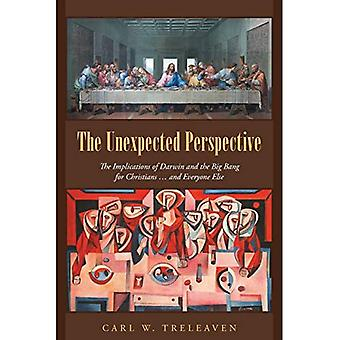 The Unexpected Perspective: The Implications of Darwin and the Big Bang for Christians ... and Everyone� Else