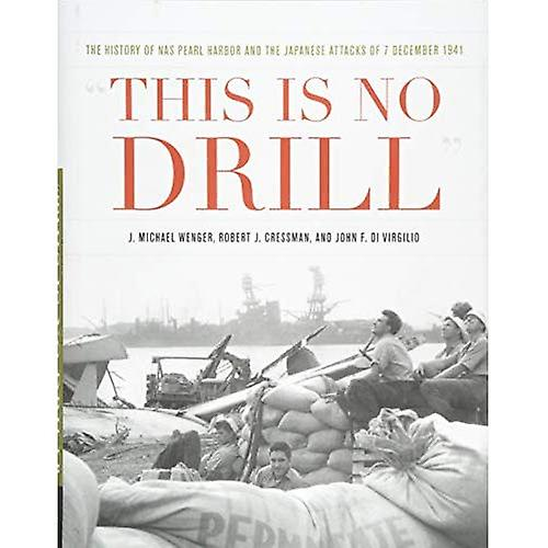 This Is No Drill  The History of NAS Pearl Harbor and the Japanese Attacks of 7 December 1941 (Pearl Harbor Tactical Studies)