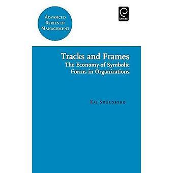 Tracks and Frames The Economy of Symbolic Forms in Organizations by Skoldberg & Kaj