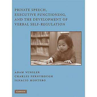 Private Speech Executive Functioning and the Development of Verbal SelfRegulation by Winsler & Adam