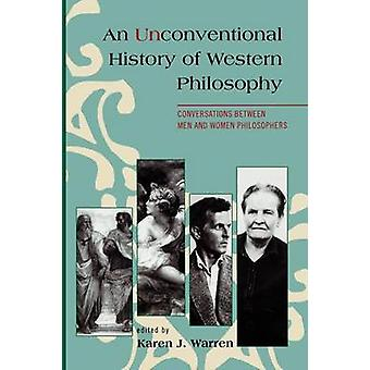 Unconventional History of Western Philosophy Conversations Between Men and Women Philosophers by Warren & Karen