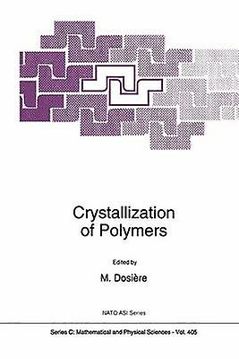 Crystallization of Polymers by NATO Advanced Research Workshop on Cryst