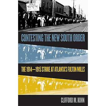 Contesting the New South Order The 19141915 Strike at Atlantas Fulton Mills by Kuhn & Cliff