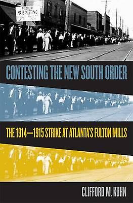 Contesting the nouveau South Order The 19141915 Strike at Atlantas Fulton Mills by Kuhn & Cliff