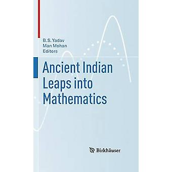 Ancient Indian Leaps into Mathematics by Yadav & B.S.