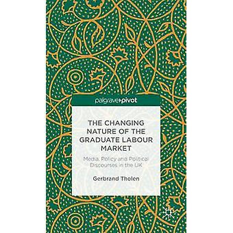 The Changing Nature of the Graduate Labour Market Media Policy and Political Discourses in the UK by Tholen & Gerbrand