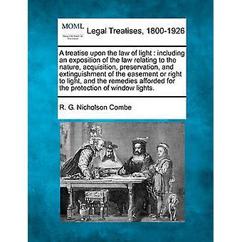 En avhandling vid lagen av ljus inklusive en utläggning av lagen hänför sig till förvärvet naturvård och släckning av easementen eller rätt till ljuset och de rättsmedel som ges av Combe & R. G. Nicholson