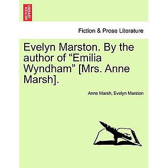 Evelyn Marston. By the author of Emilia Wyndham Mrs. Anne Marsh. by Marsh & Anne