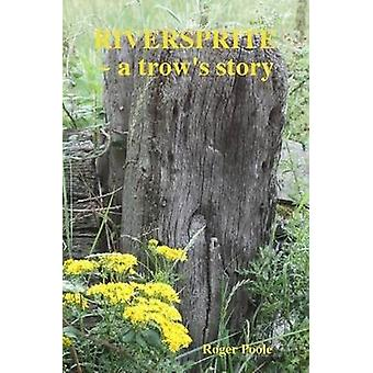 Riversprite a Trows Story by Poole & Roger