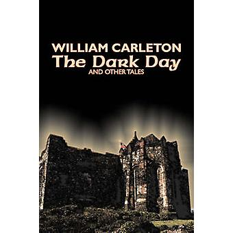 The Dark Day and Other Tales by William Carleton Fiction Classics Literary by Carleton & William