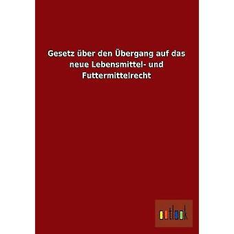 Gesetz Uber Den Ubergang Auf Das Neue Lebensmittel Und Futtermittelrecht door Ohne Autor