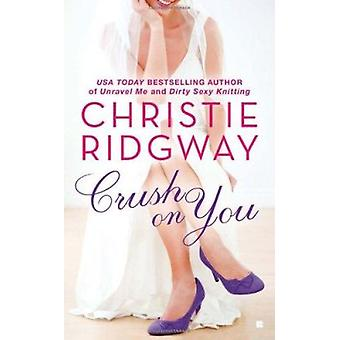 Crush on You by Christie Ridgway - 9780425235133 Book