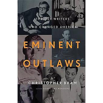 Eminent Outlaws - The Gay Writers Who Changed America by Christopher B