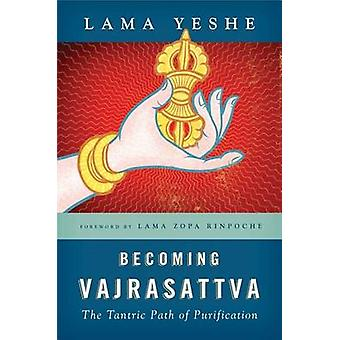 Becoming Vajrasattva - The Tantric Path of Purification (New edition)