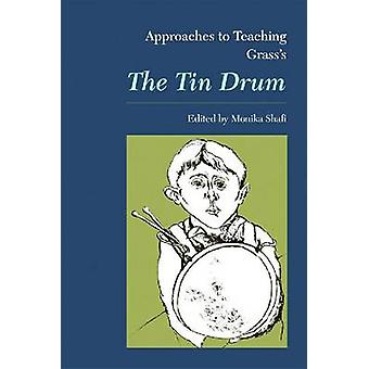 Approaches to Teaching Grass's the Tin Drum by Monika Shafi - 9780873