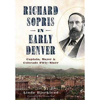Richard Sopris in Early Denver - Captain - Mayor & Colorado Fifty-Nine