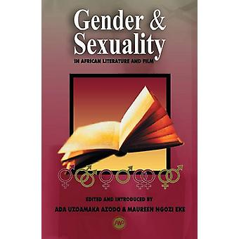 Gender and Sexuality - In African Literature and Film by Ada Uzoamaka