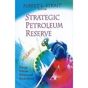 Strategic Petroleum Reserve by Albert L. Strait - 9781606922903 Book