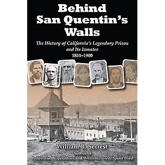 Behind San Quentin's Walls - The History of Californiaas Legendary Pri