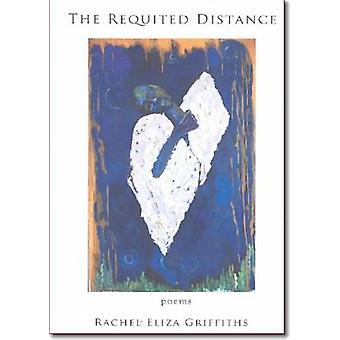 The Requited Distance - Poems by Rachel Eliza Griffiths - 978193135791