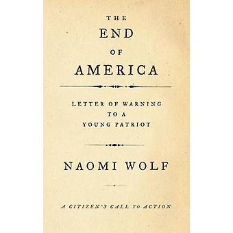 The End of America - Letter of Warning to a Young Patriot by Naomi Wol