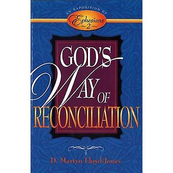 God's Way of Reconciliation - An Exposition of Ephesians 2 by D Martyn