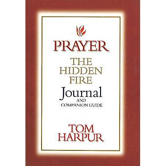 Prayer - The Hidden Fire Journal and Companion Guide by Tom Harpur - 9