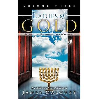 Ladies of Gold Volume Three The Remarkable Ministry of the Golden Candlestick by Maloney & James