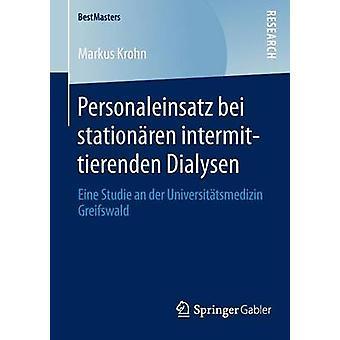 Personaleinsatz bei stationren intermittierenden Dialysen  Eine Studie an der Universittsmedizin Greifswald by Krohn & Markus