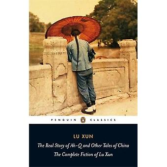 Real Story of AhQ and Other Tales of China by Lu Xun
