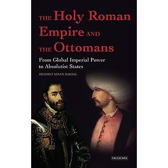 The Holy Roman Empire and the Ottomans: From Global Imperial Power to Absolutist States (Paperback) by Birdal Mehmet Sinan