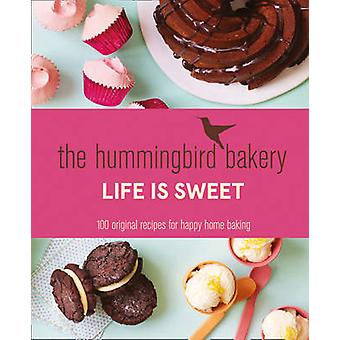 The Hummingbird Bakery Life is Sweet - 100 Original Recipes for Happy