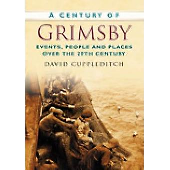 A Century of Grimsby by David Cuppleditch - 9780750949194 Book