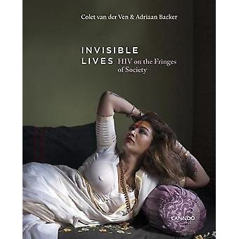 Invisible Lives - HIV on the Fringes of Society by Invisible Lives - HI