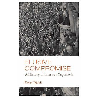 Schwer fassbare Kompromiss - eine Geschichte der Zwischenkriegszeit Jugoslawien von Dejan Djokic