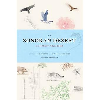 The Sonoran Desert - A Literary Field Guide by Eric Magrane - Christop
