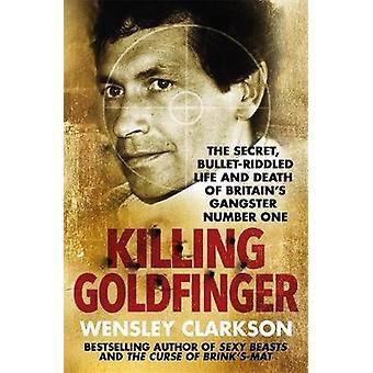 Killing Goldfinger - The Secret - Bullet-Riddled Life and Death of Bri