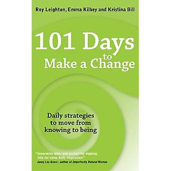 101 Days to Make a Change - Daily Strategies to Move from Knowing to B