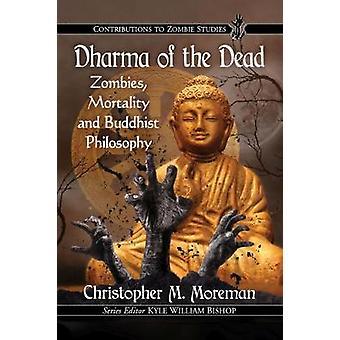 Dharma der tot - Zombies - Sterblichkeit und buddhistische Philosophie von Dh