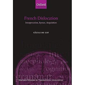 French Dislocation: Interpretation, Syntax, Acquisition (Oxford Studies in Theoretical Linguistics)