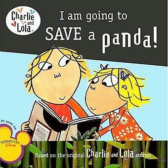 I Am Going to Save a Panda! (Charlie and Lola