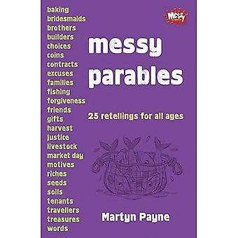 Messy Parables: 25 retellings for all ages