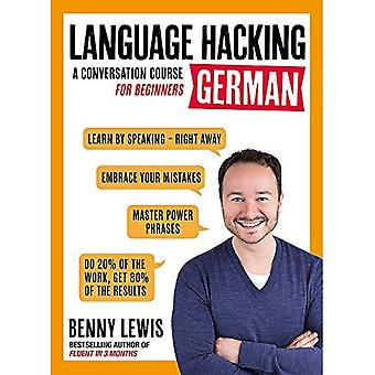 LANGUAGE HACKING GERMAN (Learn How to Speak German - Right Away): A Conversation Course for Beginners (Language...
