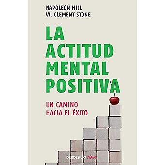 La Actitud Mental Positiva (Success Through a Positive Mental Attitude)