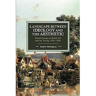 Landscape Between Ideology and the Aesthetic: Marxist Essays on British Art and Art Theory, 1750-1850