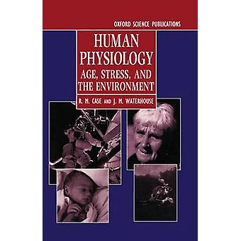 Human Physiology Age Stress and the Environment by Case & R. M.