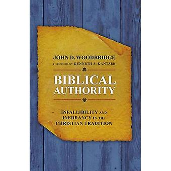 Biblical Authority Infallibility and Inerrancy in the Christian Tradition by Woodbridge & John D.