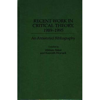 Recent Work in Critical Theory 19891995 An Annotated Bibliography by Baker & William