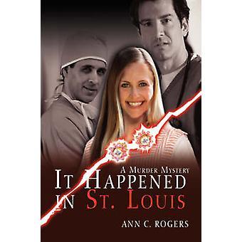 It Happened in St. Louis A Murder Mystery by Rogers & Ann C.
